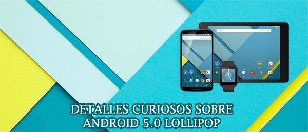 Estos son todos los detalles que probablemente aún no conoces sobre Android 5.0 Lollipop