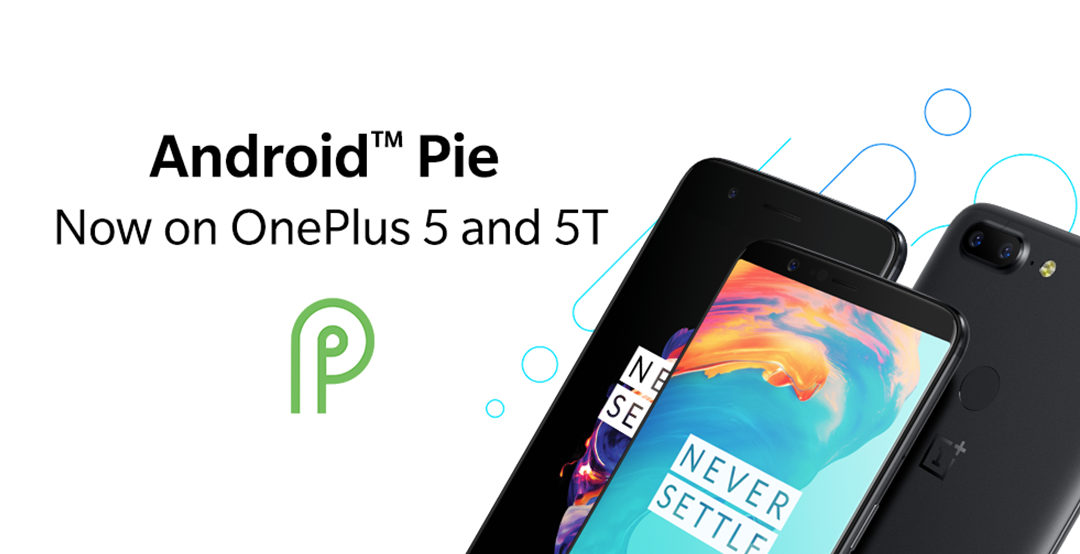 Los OnePlus 5 y OnePlus 5T se actualizan a Android 9.0 Pie